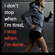 I don't stop when I'm tired, I stop when I'm done.